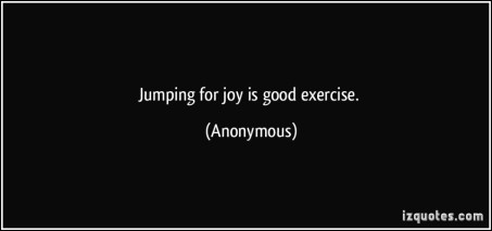 quote-jumping-for-joy-is-good-exercise-anonymous-295498